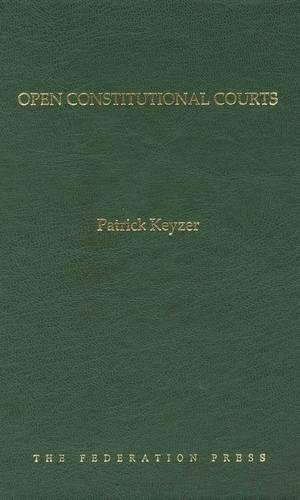 Open Constitutional Courts (Hardcover): Patrick Keyzer
