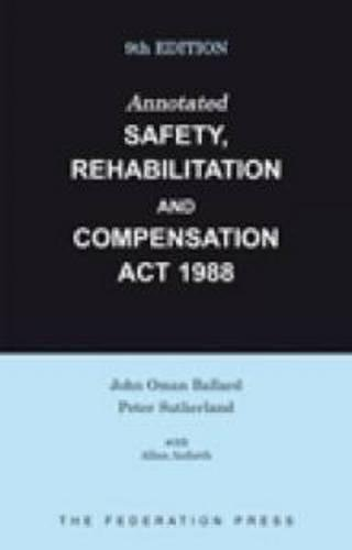 Annotated Safety, Rehabilitation and Compensation Act 1988: Ballard, John Oman; Sutherland, Peter