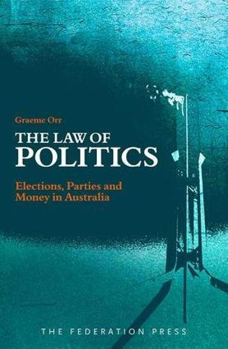 9781862878037: The Law of Politics: Elections, Parties and Money in Australia
