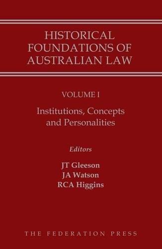 Historical Foundations of Australian Law - Volume I (Hardcover): Justin Gleeson