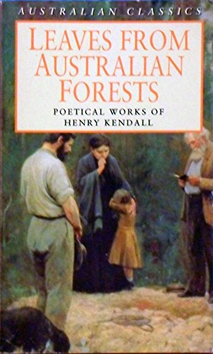 Leaves From Australian Forests: Poetical Works of: Henry Kendall