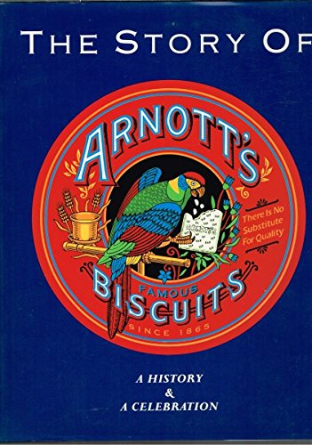 The Story of Arnott's Biscuits. A History & a Celebration.