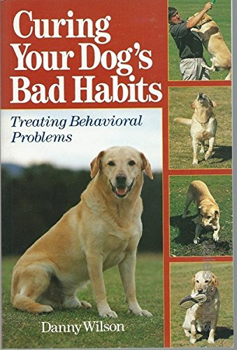 9781863023030: Curing Your Dog's Bad Habits: Treating Behavioral Problems: Treating Behavioural Problems