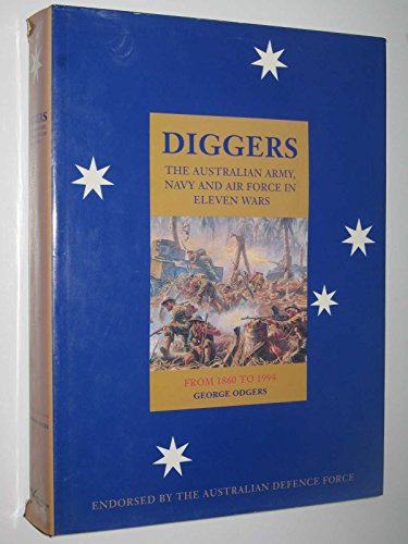 Diggers. The Australian Army, Navy and Air Force in eleven wars 2 volumes