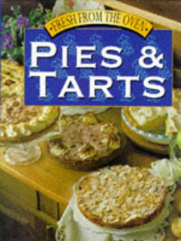 Pies and Tarts (Fresh from the Oven)