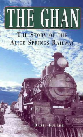 9781863025256: The Ghan: The Story of the Alice Springs Railway
