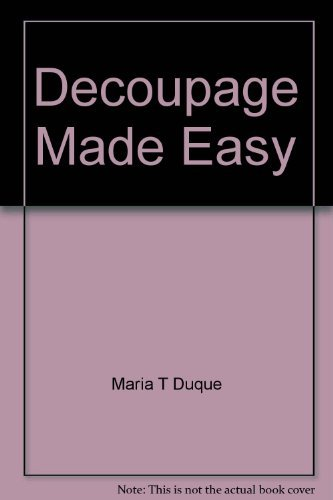 DECOUPAGE MADE EASY Decoupage by Maria T Duque: Duque, Maria T; Jamieson, Helen