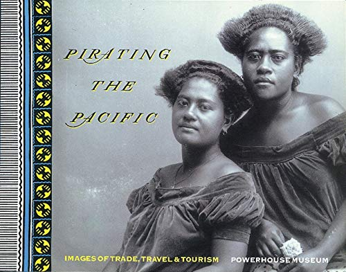 Pirating the Pacific: Images of Trade, Travel and Tourism: Museum of Applied Arts & Sciences
