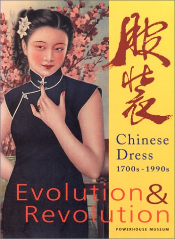 Evolution and Revolution : Chinese Dress, 1700s-1990s: Roberts, Claire