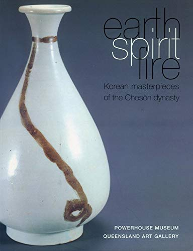 Earth Spirit Fire. Korean Masterpieces of the Choson Dynasty (1392-1910).