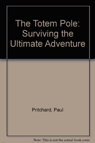 The Totem Pole : Surviving the Ultimate: Pritchard, Paul