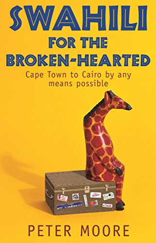 Swahili for the Broken-hearted: Cape Town to: Moore, Peter
