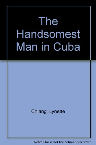 The Handsomest Man in Cuba: Lynette Chiang