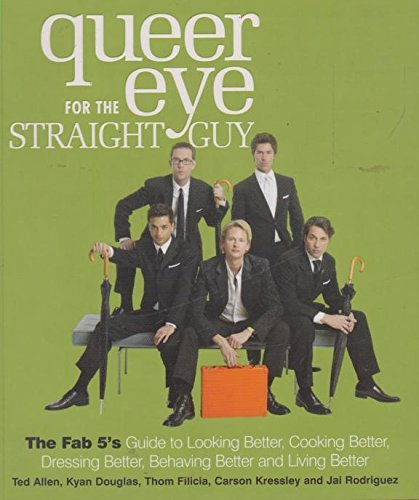 Queer Eye for The Straight Guy: Ted Allen, Kyan Douglas, Thom Filicia, Carson Kressley, Jai ...