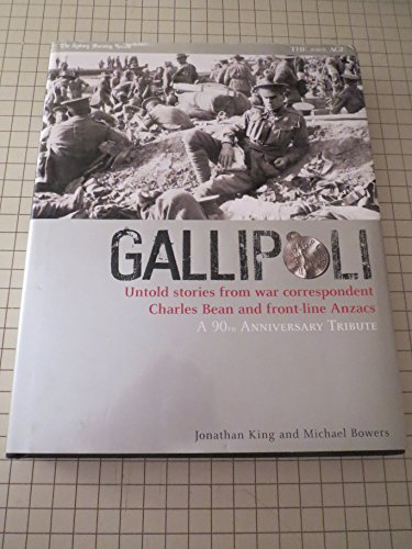 9781863254717: GALLIPOLI. Untold stories from war correspondent Charles Bean and front-line Anzacs. A 90th Anniversary Tribute.