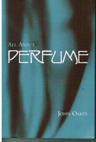 All About Perfume: Oakes, John