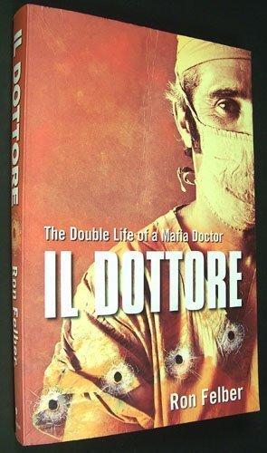 Il Dottore: The Double Life of a Mafia Doctor: Ron Felber