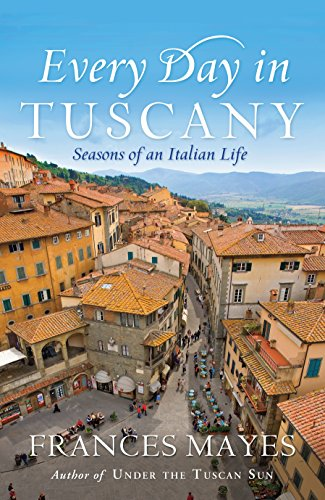 9781863256766: Every Day in Tuscany: Seasons of an Italian Life (Hardcover)