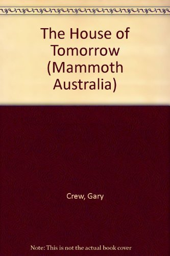 The House of Tomorrow (Mammoth Australia) (9781863302067) by Gary Crew