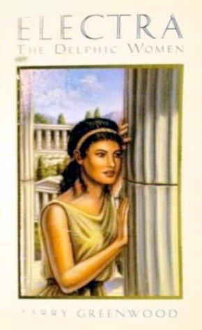 9781863304924: Electra: A novel (Delphic women)