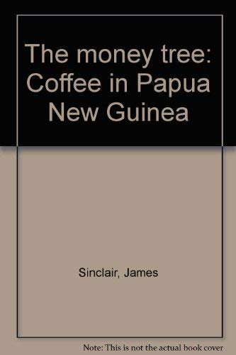 The money tree: Coffee in Papua New Guinea: Sinclair, James Patrick