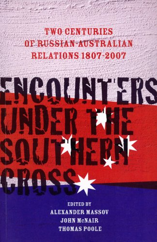 Encounters Under the Southern Cross: Two Centuries of Russian-Australian Relations 1807-2007: ...
