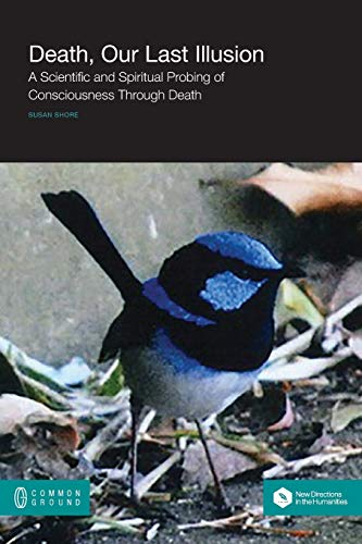 9781863356275: Death, Our Last Illusion: A Scientific and Spiritual Probing of Consciousness Through Death