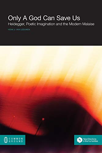 9781863356312: Only a God Can Save Us: Heidegger, Poetic Imagination and the Modern Malaise