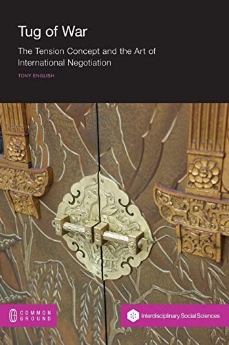 Tug of War: The Tension Concept and the Art of International Negotiation: Tony English