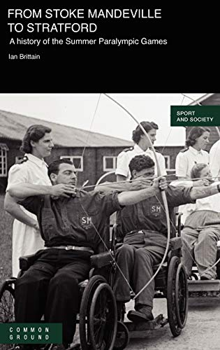 9781863359863: From Stoke Mandeville to Stratford: A History of the Summer Paralympic Games (Sport and Society)