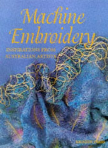 9781863433303: Machine Embroidery: Inspirations from Australian Artists (Quilters Heritage)