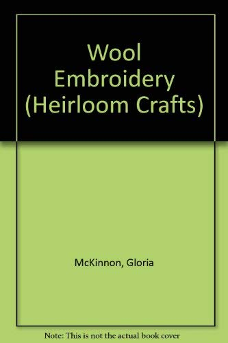 Wool Embroidery (Heirloom Crafts) (9781863433624) by Gloria McKinnon
