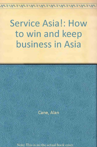 Service Asia!: How to Win and Keep: Cane, Alan