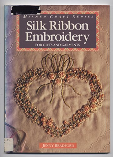 Silk Ribbon Embroidery: For Gifts and Garments (Milner Craft Series) (1863510095) by Jenny Bradford