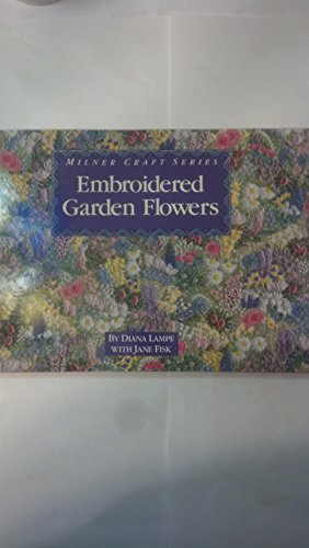 Embroidered Garden Flowers (Milner Craft Series): Lampe, Diana