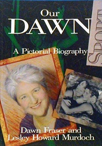 Our Dawn. A Pictorial Biography.: Fraser, Dawn; Murdoch, Lesley Howard.