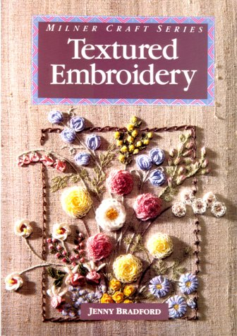 Textured Embroidery (Milner Craft) (9781863510769) by Jenny Bradford