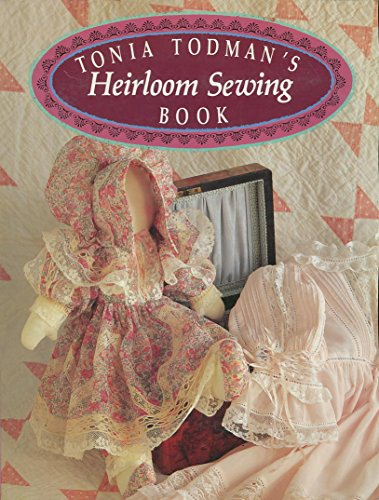 Tonia Todman's Heirloom Sewing Book: Todman, Tonia