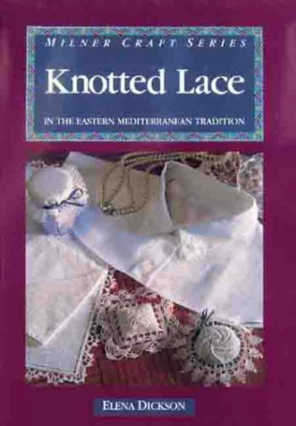 Knotted Lace in the Eastern Mediterranean Tradition: Dickson, Elena