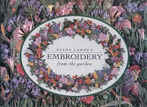 Diana Lampe's Embroidery from the Garden (Milner Craft Series)