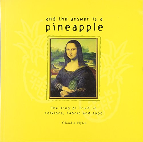 9781863512213: And the Answer is a Pineapple: The King of Fruit in Folklore, Fabric and Food