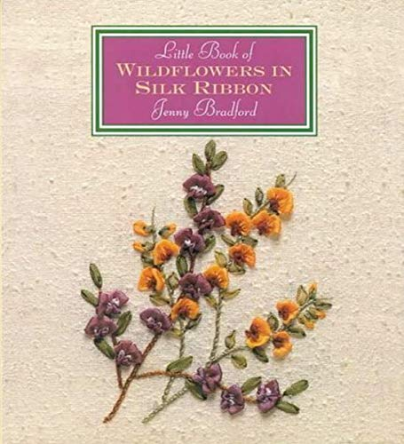 Little Book Of Wildflowers In Silk Ribbon (Little Book Craft) (1863512276) by Jenny Bradford