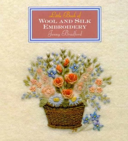 Little Book Of Wool & Silk Embroidery (Little Book Craft) (1863512284) by Jenny Bradford