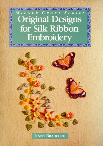 Original Designs for Silk Ribbon Embroidery (Milner Craft Series) (1863512373) by Jenny Bradford