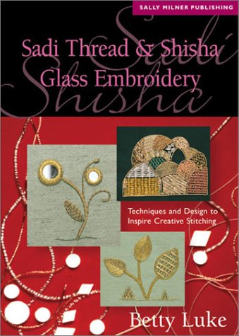 9781863512657: Sadi Thread & Shisha Glass Embroidery: Techniques and Design to Inspire Creative Stitching