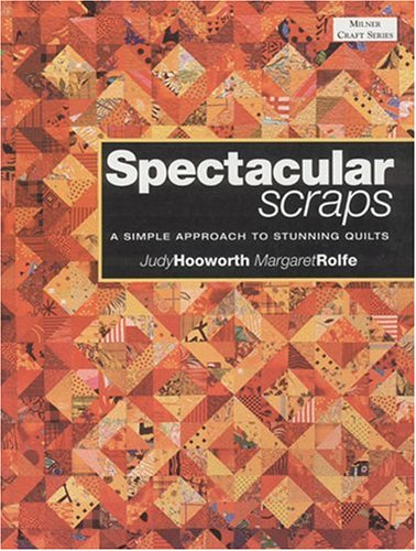 Spectacular Scraps: A Simple Approach to Stunning Quilts (Milner Craft): Hooworth, Judy; Rolfe, ...