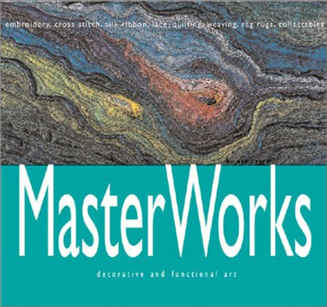 9781863512756: MasterWorks: Decorative and Functional Art: Embroidery, Cross Stitch, Silk Ribbon, Lace, Quilting, Weaving, Rag Rugs, Collectibles