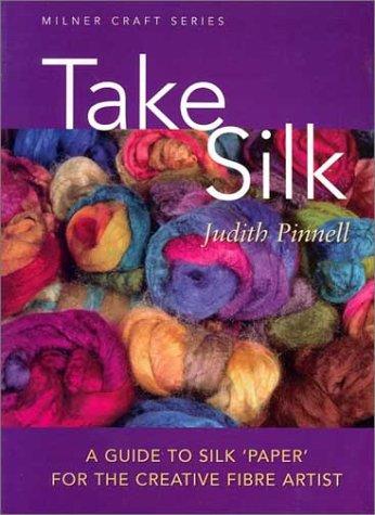 9781863512923: Take Silk: A Guide to Silk 'Paper' for the Creative Fiber Artist