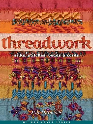 9781863514033: Threadwork: Silks, Stitches, Beads & Cords (Milner Craft Series)