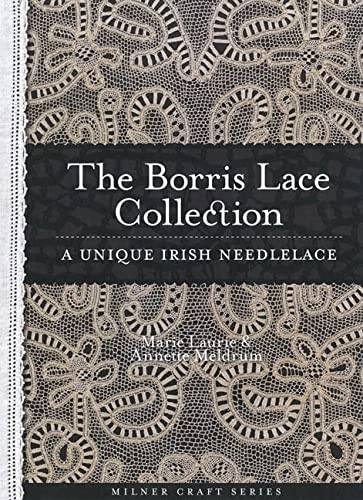 The Borris Lace Collection: A Unique Irish Needlelace (Milner Craft Series): Meldrum, Annette; ...